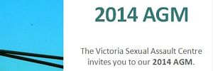 The Victoria Sexual Assault Centre invites you to our 2014 AGM