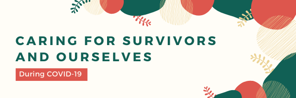 "Blog banner that says ""Caring for survivors and ourselves during COVID-19. There are pink, beige, and green round shapes along the top and right side of the banner"